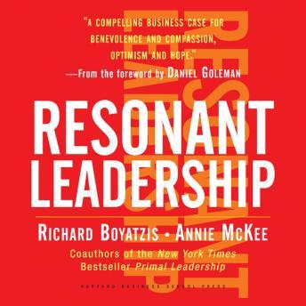 Becoming a Resonant Leader: Develop Your Emotional Intelligence, Renew Your Relationships, Sustain Your Effectiveness, Richard Boyatzis, Annie McKee