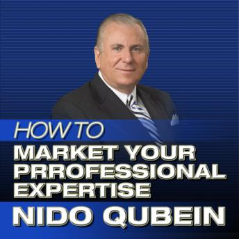 How to Market Your Professional Expertise: Marketing Professional Services