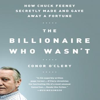 Billionaire Who Wasn't: How Chuck Feeney Secretly Made and Gave Away a Fortune, Conor O'Clery