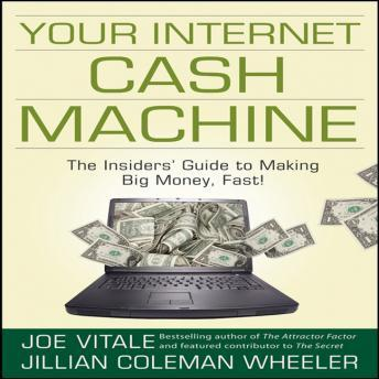 Your Internet Cash Machine: The Insider's Guide to Making Big Money, Fast!