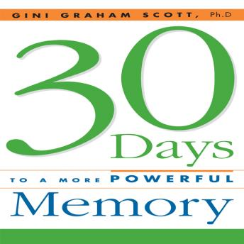 30 Days to a More Powerful Memory: Get the Simple But More Powerful Methods You Need to Sharpen Your Mental Agility and Increase Your Memory - Easily!, Gini Graham Scott