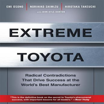 Extreme Toyota: Radical Contradictions That Drive Success at the World's Best Manufacturer, Hirotaka Takeuchi, Norihiko Shimizu, Emi Osono
