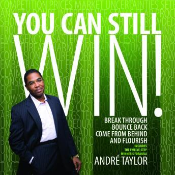 You Can Still Win!: Break Through, Bounce Back, Come From Behind, and Flourish, Andre Taylor