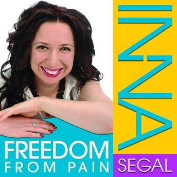 Freedom From Pain: How to Use Pain to Transform Your Life, Inna Segal