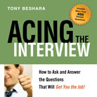 Acing the Interview: How to Ask and Answer the Questions That Will Get You the Job!, Tony Beshara
