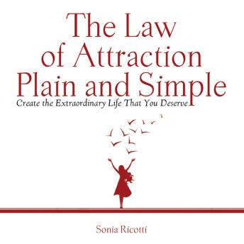 Law of Attraction Plain and Simple: Create the Extraordinary Life That You Deserve, Ricotti Sonia