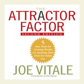 Download Attractor Factor, 2nd Edition: 5 Easy Steps For Creating Wealth (Or Anything Else) from the Inside Out by Joe Vitale