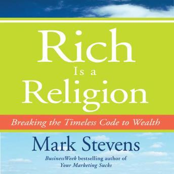 Rich is a Religion: Breaking the Timeless Code to Wealth, Mark Stevens