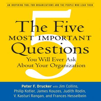 Five Most Important Questions: You Will Ever Ask About Your Organization, Peter F. Drucker