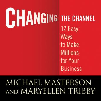 Changing the Channel: 12 Easy Ways to Make Millions for Your Business, Tribby Masterson, Mary Ellen Michael