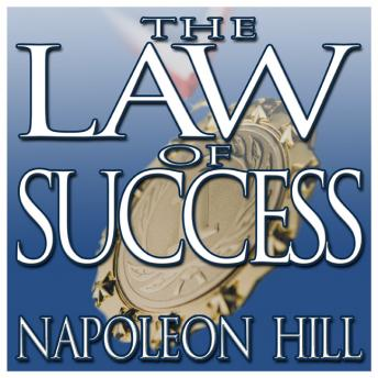 The Law Success: From the Master Mind to the Golden Rule (In Sixteen Lessons)
