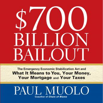 Download $700 Billion Bailout: The Emergency Economic Stabilization Act and What It Means to You, Your Money, Your Mortgage and Your Taxes by Paul Muolo