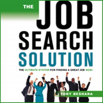 Job Search Solution: The Ultimate System for Finding a Great Job Now!, Tony Beshara