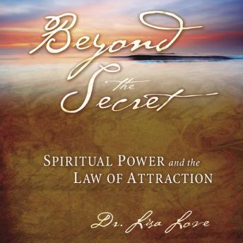 Beyond The Secret: Spiritual Power and The Law of Attraction, Lisa Love