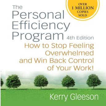 Personal Efficiency Program, 4th Edition: How to Stop Feeling Overwhelmed and Win Back Control of Your Work!, Kerry Gleeson
