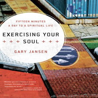 Exercising Your Soul: Fifteen Minutes a Day to a Spiritual Life, Gary Jansen