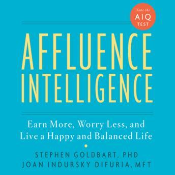 Affluence Intelligence: Earn More, Worry Less, and Live a Happy and Balanced Life