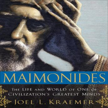 Maimonides: The Life and World of One of Civilization's Greatest Minds, Joel Kraemer