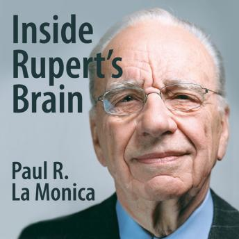 Inside Rupert's Brain: How the World's Most Powerful Media Mogul Really Thinks, Paul R. LaMonica