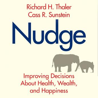 Nudge (Revised Edition): Improving Decisions About Health, Wealth, and Happiness