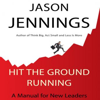 Hit the Ground Running: A Manual for New Leaders, Jason Jennings