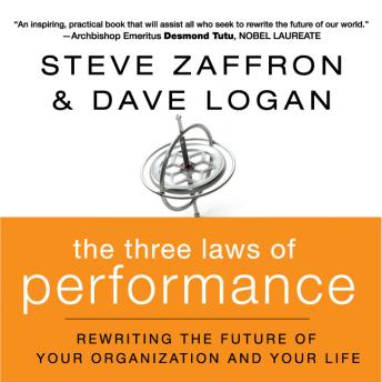 Three Laws of Performance: Rewriting the Future of Your Organization and Your Life details