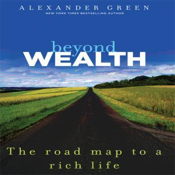 Beyond Wealth: The Road Map to a Rich Life, Alexander Green