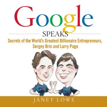 Google Speaks: Secrets of the Worlds Greatest Billionaire Entrepreneurs, Sergey Brin and Larry Page, Janet Lowe