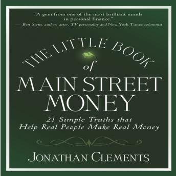 The Little Book Of MAIN STREET MONEY: 21 Simple Truths That Help Real People Make Real Money, Jonathan Clements