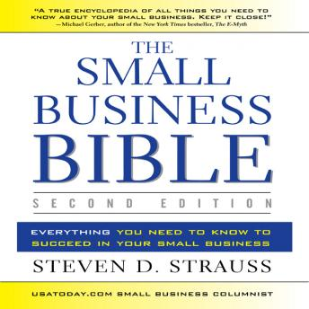 The Small Business Bible, 2E: Everything You Need to Know to Succeed in Your Small Business, Steven Strauss
