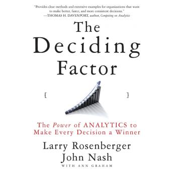 Deciding Factor: The Power of Analytics to Make Every Decision a Winner, Nash E. Rosenberger, Josh Larry