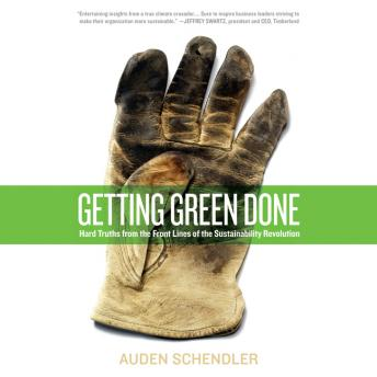Getting Green Done: Hard Truths From the Frontlines of Sustainability Revolution, Auden Schendler