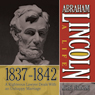 Abraham Lincoln: A Life 1837-1842: A Righteous Lawyer Deals With an Unhappy Marriage, Michael Burlingame