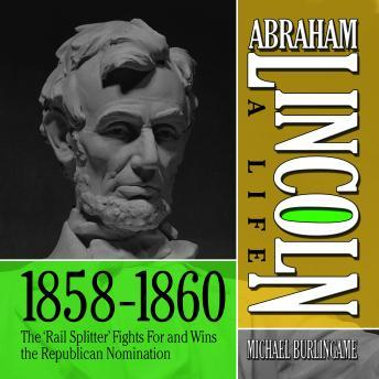 Abraham Lincoln: A Life  1859-1860: The, Michael Burlingame