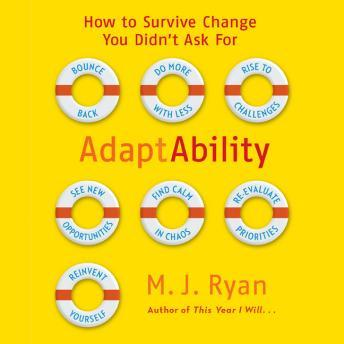 Adaptability: How To Survive Change You Didn't Ask For, M. Ryan