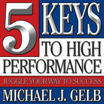 Five Keys to High Performance: Juggle Your Way to Success