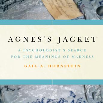Agnes's Jacket: A Psychologist's Search for the Meanings of Madness, Gail A. Hornstein