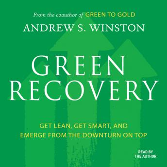 Green Recovery: Get Lean, Get Smart, and Emerge From the Downturn On Top, Andrew S. Winston