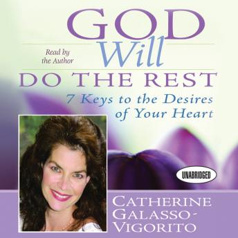 God Will Do The Rest: 7 Keys to the Desires of Your Heart, Catherine Galasso-Vigorito