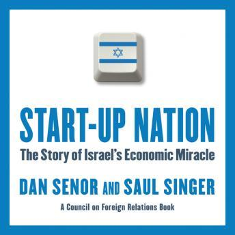 Download Start-Up Nation: The Story of Israel's Economic Miracle by Dan Senor, Saul Singer