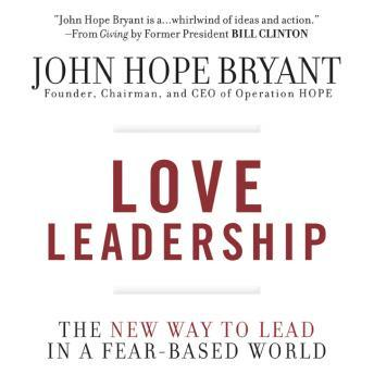 Love Leadership: The New Way to Lead in a Fear-Based World, John Bryant