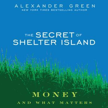 Secret of Shelter Island: Money and What Matters, Alexander Green