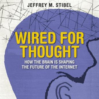 Wired For Thought: How the Brain is Shaping the Future of the Internet, Jeffrey Stible