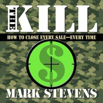 Kill: How to Close Every Sale-Every Time, Mark Stevens