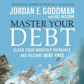 Master Your Debt: Slash Your Monthly Payments and Become Debt Free, Jordan E. Goodman
