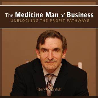 The Medicine Man of Business: Unblocking the Profit Pathways, Terry Patryluk