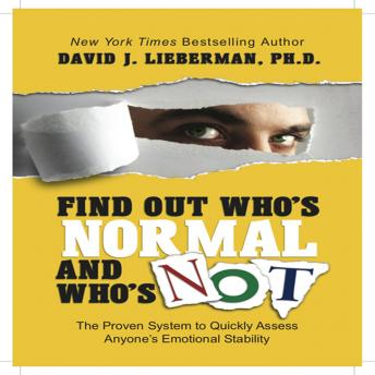 Find Out Who's Normal and Who's Not: Proven Techniques to Quickly Uncover Anyone's Degree of Emotional Stability, David J. Lieberman
