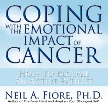 Coping With the Emotional Impact of Cancer: How to Become an Active Patient, Neil Fiore