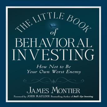 Little Book of Behavioral Investing: How not to be your own worst enemy (Little Book, Big Profits), James Montier