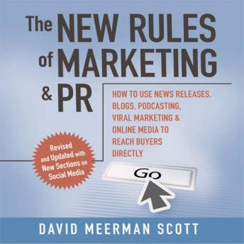 The New Rules of Marketing & PR 2.0: How to Use News Releases, Blogs, Podcasting, Viral Marketing and Online Media to Reach Buyers Directly, David Meerman Scott